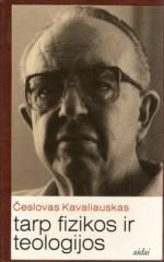 Kavaliauskas, Česlovas. Tarp fizikos ir teologijos: rinktiniai straipsniai ir pokalbiai. – Vilnius, 1998. Knygos viršelis