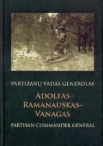 Partizanų vadas Adolfas Ramanauskas-Vanagas = Partisan commander general. – Kaunas, 2007. Knygos viršelis