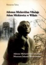 Šalna, Rimantas. Adomas  Mickevičius Vilniuje = Adam  Mickiewicz w Wilnie. – Vilnius,  2003. Knygos viršelis
