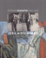 Išsilaisvinimas = Liberation : Antanas Gudaitis, 1904–1989: jubiliejinės kūrybos parodos katalogas. – Vilnius, 2004. Knygos viršelis