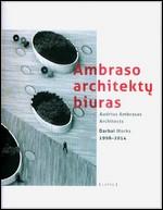 Ambraso architektų biuras = Audrius Ambrasas Architects: darbai, 1998–2014. – Vilnius, 2014. Knygos viršelis