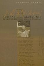 """Pupkis, Aldonas. Juozas Balčikonis ir didysis """"Lietuvių kalbos žodynas"""": monografija. – Vilnius, 2013. Knygos viršelis"""