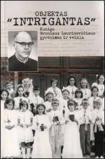 """Objektas """"Intrigantas"""": kunigo Broniaus Laurinavičiaus gyvenimas ir veikla. – Vilnius, 2002. Knygos viršelis"""