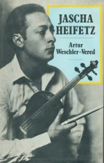 Weschler-Vered, Artur. Jascha Heifetz. - New York, 1986. Knygos viršelis