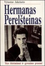 akelaitis, Vytautas. Hermanas Perelšteinas: trys ištrėmimai ir gyvenimo prasmė. – Vilnius, 1994. Knygos viršelis