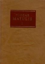 Juozas Matulis. – D. 1:  Autobiografiniai bruožai.  Prisiminimai. – Vilnius, 1999.  Knygos viršelis