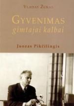 Žukas, Vladas. Gyvenimas gimtajai kalbai: Juozas Pikčilingis. - [Vilnius], 2001. Knygos viršelis