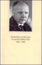 Akademikas profesorius Vladas Jurgutis, 1885–1966: [mokslinės konferencijos medžiaga]. – Vilnius, 1996. Knygos viršelis