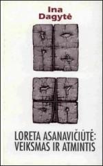 Dagytė, Ina. Loreta  Asanavičiūtė: veiksmas ir  atmintis. – Vilnius, 2000.  Knygos Viršelis