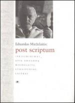 Eduardas Mieželaitis: post  scriptum: prisiminimai apie  Eduardą Mieželaitį, straipsniai, laiškai. – Vilnius, [2008]. Knygos viršelis