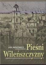 Mincewicz, Jan. Pieśni  Wileńszczyzny [Natos]. – Olsztyn, 2007. Knygos viršelis