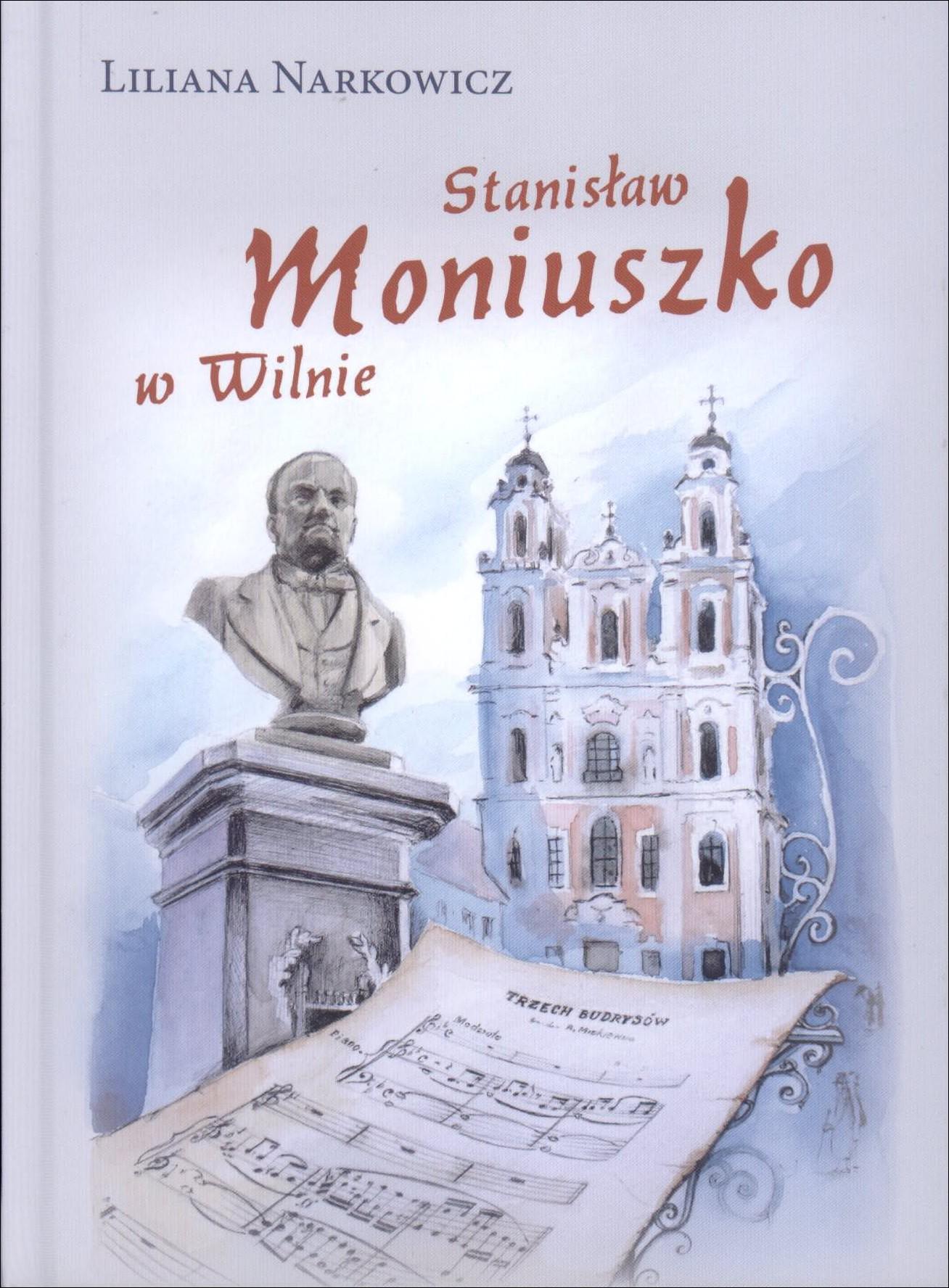 Narkowicz, Liliana. Stanisław Moniuszko w Wilnie. – Wilno, 2014. Knygos viršelis