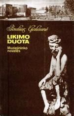 Galaunė, Paulius. Likimo duota: muziejininko novelės. - Kaunas, 1998. Knygos viršelis