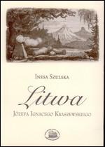 Szulska, Inesa. Litwa Józefa Ignacego Kraszewskiego. – Warszawa, 2011. Knygos viršelis