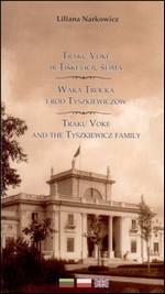 Narkowicz, Liliana. Trakų Vokė ir Tiškevičių šeima = Waka Trocka i ród Tyszkiewiczów = Traku Voke and the Tyszkiewicz family. – Vilnius, 2012. Knygos viršelis