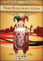 Trakų Karališkasis teatras: 1991-2011. – Trakai, 2011. Knygos viršelis