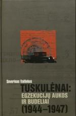 Vaitiekus, Severinas. Tuskulėnai: egzekucijų aukos ir budeliai (1944-1947). – Vilnius, 2011. Knygos viršelis