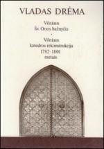 Drėma, Vladas. Vilniaus Šv. Onos bažnyčia. Vilniaus katedros rekonstrukcija 1782-1802 metais. - Vilnius, 1991. Knygos viršelis