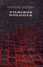 Biržiška, Mykolas. Vilniaus Golgota. – Vilnius, 1992. Knygos viršelis