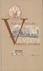 Balinskis, Mykolas. Vilniaus miesto istorija. – Vilnius, 2007. Knygos viršelis