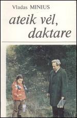Minius, Vladas. Ateik vėl, daktare. – Vilnius, 1984. Knygos viršelis
