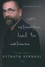 Oginskaitė, Rūta. Nes nežinojau, kad tu nežinai: knyga apie Vytautą Kernagį. – Vilnius, 2009. Knygos viršelis