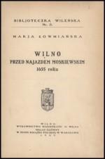 Lovmianska, Marija. Wilno przed najadzem moskiewskim 1655 roku. – Wilno, 1929.  Antraštinis puslapis