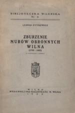 Žytkowicz, Leonid. Zburzenie murów obronnych Wilna (1799-1805). – Vilnius, 1933. Knygos viršelis