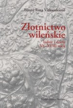Vitkauskienė, Birutė Rūta. Złotnictwo wileńskie. – Warszawa, 2006. Knygos viršelis