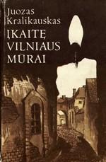 Kralikauskas, Juozas. Įkaitę Vilniaus mūrai: apysakos. – Vilnius, 1991. Knygos viršelis