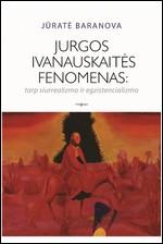Baranova, Jūratė. Jurgos Ivanauskaitės fenomenas: tarp siurrealizmo ir egzistencializmo. – Vilnius, 2014. Knygos viršelis