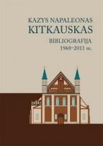 Kazys Napaleonas Kitkauskas: bibliografija, 1968–2011 m. – Vilnius, 2010. Knygos viršelis