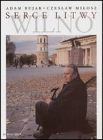Bujak, Adam, Miłosz, Czesław. Serce Litwy –  Wilno. –  Kraków, 2002. Knygos viršelis