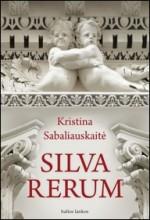 Sabaliauskaitė, Kristina. Silva  Rerum. – Vilnius, 2011.