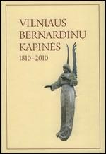 Vilniaus Bernardinų kapinės, 1810–2010. – Vilnius, [2010]. Knygos viršelis