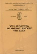 Wilno - Wileńszcyzna jako krajobraz i środowisko wielu kultur. -Białystok, 1992. Knygos viršelis