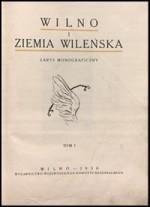 Wilno i ziemia Wileńska: zarys monograficzny. – Wilno, 1930.  - 2 t. Antraštinis puslapis