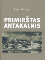 Vanagas, Jurgis. Primirštas Antakalnis. – Vilnius, 2015. Knygos viršelis