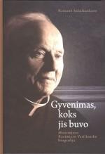 Sakalauskaitė, Ramunė. Gyvenimas, koks jis buvo: monsinjoro Kazimiero Vasiliausko biografija. – Vilnius, 2015. Knygos viršelis