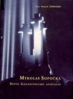 Ciereszko, Henryk. Mykolas Sopočka Dievo gailestingumo apaštalas. – Vilnius, [2006]. Knygos viršelis