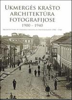 Ukmergės krašto architektūra                 fotografijose: 1900-1940.- Ukmergė, 2012.Knygos viršelis