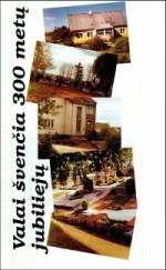 Valai švenčia 300 metų jubiliejų. – [Kaunas], 1999. Lankstinio viršelis