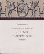 Daujotytė, Viktorija. Vieninteliam miestui. Juditos Vaičiūnaitės Vilnius. – Vilnius, 2009. Knygos viršelis