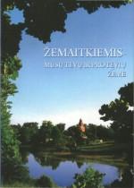 Žemaitkiemis – mūsų tėvų ir protėvių žemė. - Ukmergė, 2008. Knygos viršelis