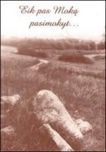 Eik pas Moką pasimokyt: Ukmergės krašto padavimai ir pasakojimai.  – Ukmergė, 2007. Knygos viršelis