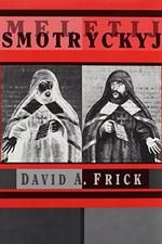 1.Frick, David A. Meletij Smotryc'kyj. – 1995, Harvard. Knygos viršelis