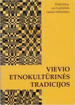 Vievio etnokultūrinės tradicijos. – Elektrėnai, 2006. Knygos viršelis