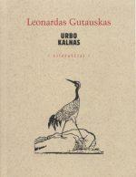 Gutauskas, Leonardas. Urbo kalnas : eilėraščiai, 1973-2010, Nida, Mardasavas, Vilnius. - Vilnius, 2010. Knygos viršelis