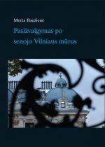 Baužienė, Morta. Pasižvalgymas po senojo Vilniaus mūrus. - Vilnius, 2012. Knygos viršelis