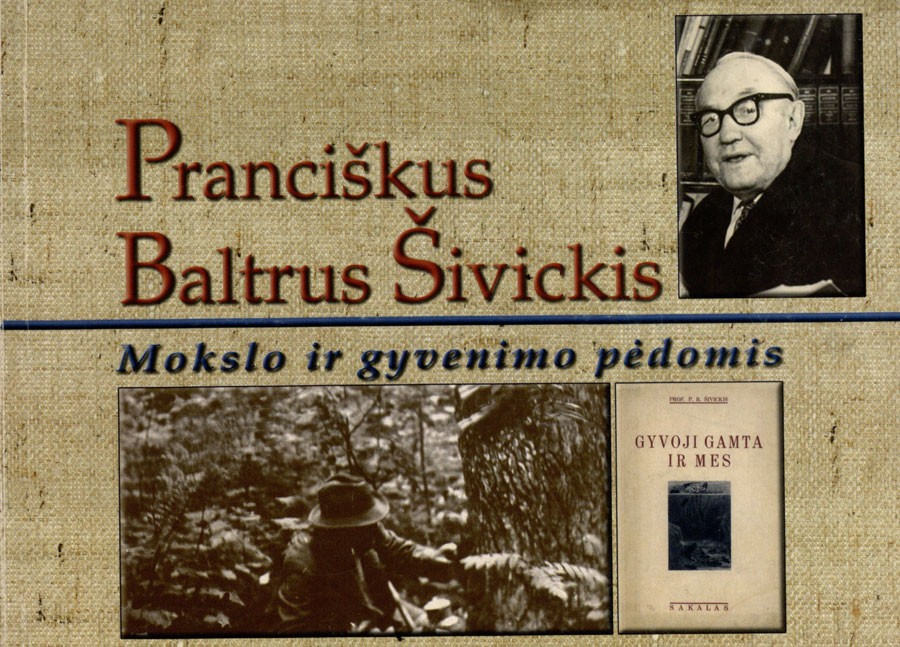 Pranciškus Baltrus Šivickis, 1882–1968: (mokslo ir gyvenimo pėdomis). – Vilnius, 2004. Knygos viršelis